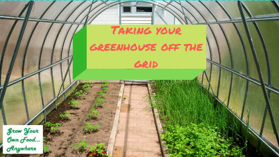 Taking Your Greenhouse Off The Grid
